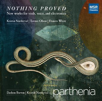 Parthenia - NOTHING PROVED – New works for viols, voice, and electronics