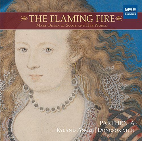 Parthenia - THE FLAMING FIRE: Mary Queen of Scots and Her World